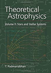 Theoretical Astrophysics, Volume II: Stars and Stellar Systems by T. Padmanabhan (2001-04-23)
