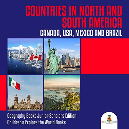 Countries in North and South America : Canada, USA, Mexico and Brazil | Geography Books Junior Scholars Edition | Children's Explore the World Books (English Edition)