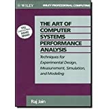 The Art of Computer Systems Performance Analysis: Techniques for Experimental Design, Measurement, Simulation, and Modeling: Techniques for ... and Modelling (Wiley Professional Computing)