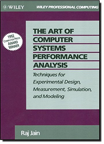 The Art of Comp Systems Perform Analysis: Techniques for Experimental Design, Measurement, Simulation and Modelling (Wiley Professional Computing)