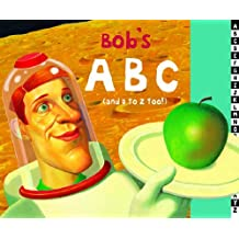 Bob's ABC: (and D to Z Too!)