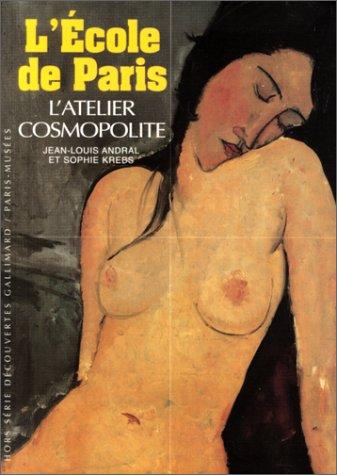 L'École de Paris : L'atelier cosmopolite, 1904-1929 par Jean-Louis Andral
