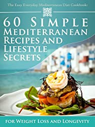 The Easy Everyday Mediterranean Diet Cookbook: 60 Simple Mediterranean Recipes and Lifestyle Secrets for Weight Loss And Longevity (English Edition)