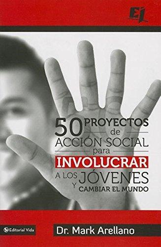 50 proyectos de acción social para involucrar a los jóvenes y cambiar el mundo (Especialidades Juveniles)