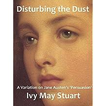 Disturbing the Dust: A Variation on Jane Austen's 'Persuasion'