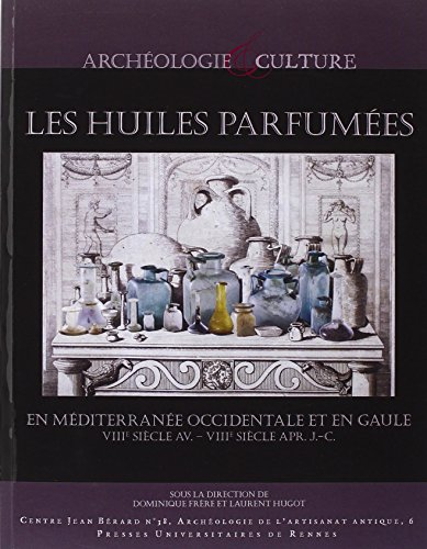 Les huiles parfumes en Mditerrane occidentale et en Gaule (VIIIe sicle avant J-C - VIIIe sicle aprs J-C)