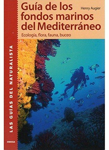GUÍA DE LOS FONDOS MARINOS DEL MEDITERRANEO (GUIAS DEL NATURALISTA-PECES-MOLUSCOS-BIOLOGIA MARINA) por H. AUGIER