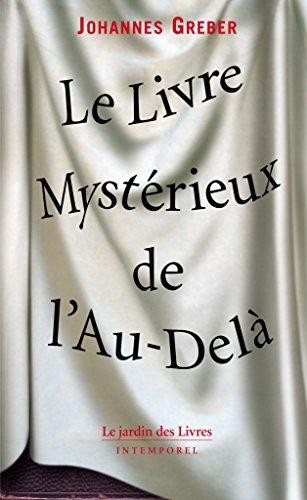 Le Livre Mystérieux de l'Au-Delà: La communication avec le monde spirituel, ses lois et ses buts, expériences personnelles d'un prêtre catholique