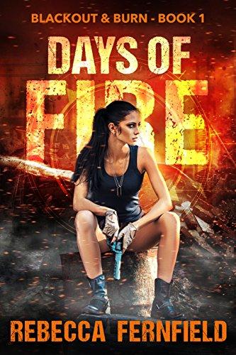 Days of Fire: An EMP Survival Thriller (Blackout & Burn Book 1) par Rebecca Fernfield