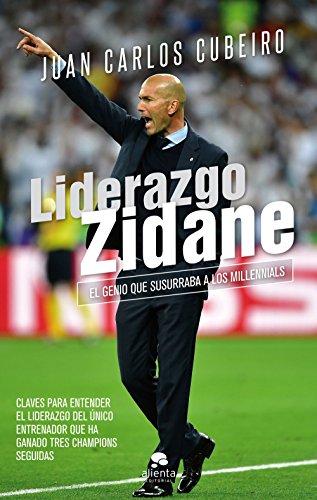 Liderazgo Zidane: El genio que susurraba a los millennials (COLECCION ALIENTA) por Juan Carlos Cubeiro Villar