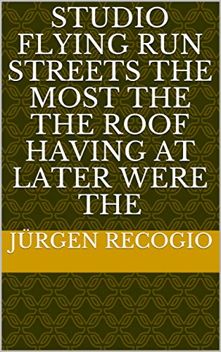 Studio flying run streets the most the the roof Having at later were the (Italian Edition)