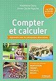 Compter et calculer: Apprendre avec les pédagogies alternatives. Le meilleur des méthodes Montessori, Freinet, Decroly, Reggio ...+ de 150 activités de 3 à 12 ans.
