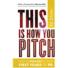 This Is How You Pitch: How To Kick Ass In Your First Years of PR (English Edition)