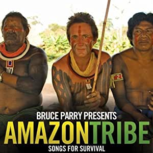 Bruce Parry Presents Amazon Tribe - Songs for Survival