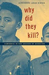 Why Did They Kill?: Cambodia in the Shadow of Genocide (California Series in Public Anthropology (Paperback))