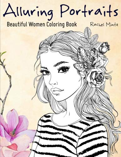 Alluring Portraits - Beautiful Women Coloring Book: Amazing Young Beauty, Gorgeous Girls With Flowers - Face Sketches por Rachel Mintz