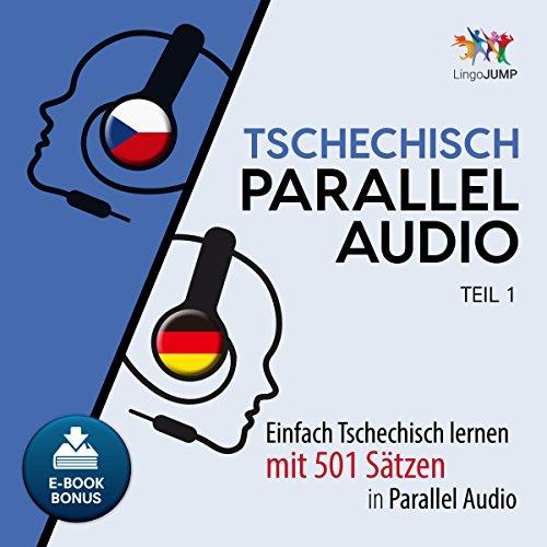 Tschechisch Parallel Audio: Einfach Tschechisch Lernen mit 501 Sätzen in Parallel Audio - Teil 1