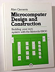 Microcomputer Design and Construction: Building Your Own System with the Motorola 6800