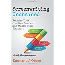 Screenwriting Unchained: Reclaim Your Creative Freedom and Master Story Structure