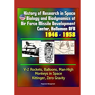 History of Research in Space Biology and Biodynamics at Air Force Missile Development Center, Holloman AFB, 1946 - 1958 - V-2 Rockets, Balloons, Man-High, Monkeys in Space, Kittinger, Zero Gravity