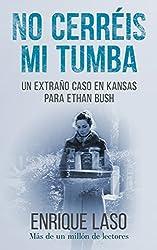 No Cerréis Mi Tumba: Una novela negra cargada de suspense para el agente del FBI (Ethan Bush nº 7)