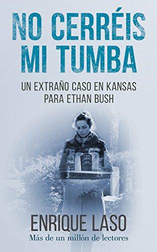 No Cerréis Mi Tumba: Una novela negra cargada de suspense para el agente del FBI (Ethan Bush nº 7) por Enrique Laso