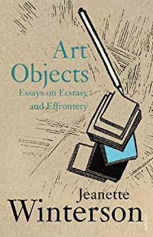 Art Objects: Essays on Ecstasy and Effrontery von [Winterson, Jeanette]