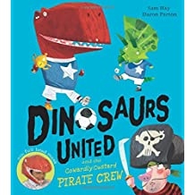 Dinosaurs United and The Cowardly Custard Pirate Crew (Dinosaurs United 1)