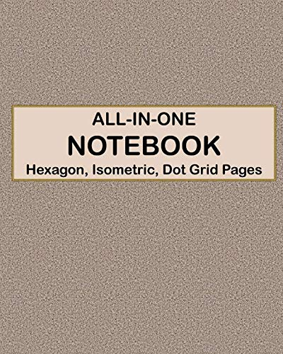 ALL-IN-ONE NOTEBOOK - Hexagon, Isometric, Dot Grid Pages: 4 Types Of Designing Paper In One Book - See The Back Cover For Samples - Distressed Mocha