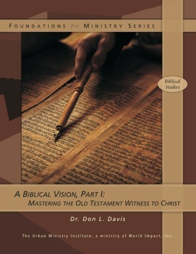 A Biblical Vision, Part 1: Mastering the Old Testament Witness to Christ by Don L Davis Dr (2008-01-15)