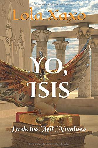 Yo, Isis: La de los Mil Nombres por Lola Xaxo