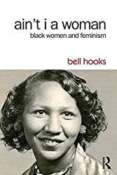 [(Ain't I a Woman : Black Women and Feminism)] [By (author) Bell Hooks] published on (November, 2014)