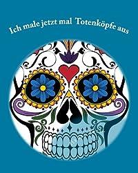 Ich male jetzt mal Totenköpfe aus: Das etwas andere Ausmalbuch für Erwachsene mit 50 Totenköpfen zum Ausmalen
