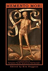 MEMENTO MORI  A Collection of Magickal and Mythological Perspectives On Death, Dying, Mortality and Beyond (English Edition)