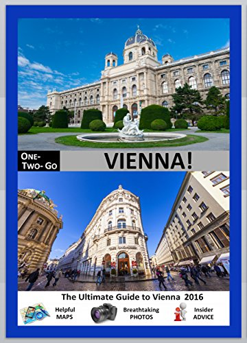 ONE-TWO-GO Vienna: The Ultimate Guide to Vienna 2016 with Helpful Maps, Breathtaking Photos and Insider Advice (One-Two-Go.com Book 15) (English Edition)