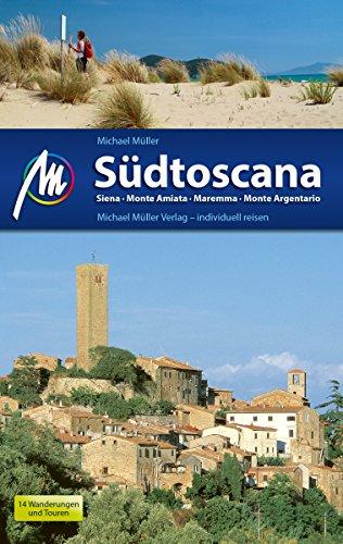 Südtoscana Reiseführer Michael Müller Verlag: Siena, Monte Amiata, Maremma, Monte Argentario (MM-Reiseführer) (Mm Essen)
