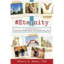 #Eternity: An LDS Guide to Dating and Marriage for Young Adults (English Edition)