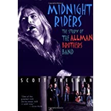 Midnight Riders: The Story of the Allman Brothers Band by Scott Freeman (1996-07-01)