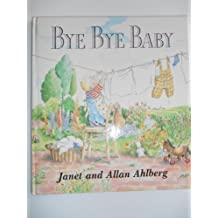 Bye Bye, Baby: A Sad Story With a Happy Ending by Janet Ahlberg (1990-02-03)