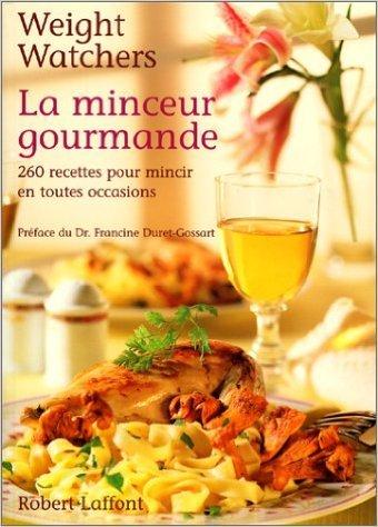 La minceur gourmande. 260 recettes pour mincir de Weight Watchers ( 4 janvier 2001 )