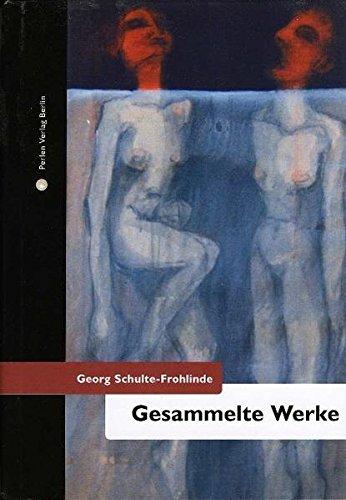 Gesammelte Werke. Dramen und Theaterstücke von Georg Schulte-Frohlinde