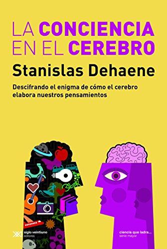 La conciencia en el cerebro: Descifrando el enigma de cómo el cerebro elabora nuestros pensamientos (Ciencia que ladra… serie Mayor)