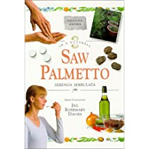 Saw Palmetto: Serenoa Serrulata: A Step-By-Step Guide (In a Nutshell: Healing Herbs)