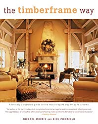 The Timberframe Way: A Lavishly Illustrated Guide to the Most Elegant Way to Build a Home by D. Pirozzolo (2006-06-01)