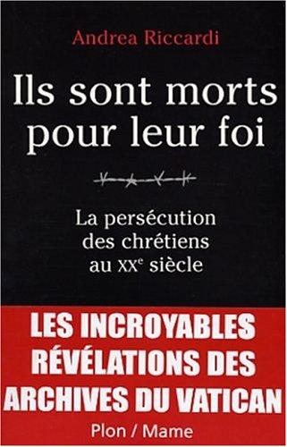 Ils sont morts pour leur foi : La persécution des chrétiens au XXe siècle
