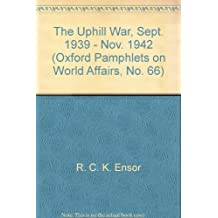 The Uphill War, Sept. 1939 - Nov. 1942 (Oxford Pamphlets on World Affairs, No. 66)