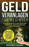 Geld Veranlagen für Beginner: Ein Anfänger Buch mit dem Sie