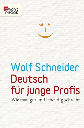 Deutsch für junge Profis: Wie man gut und lebendig schreibt (German Edition) por Wolf Schneider