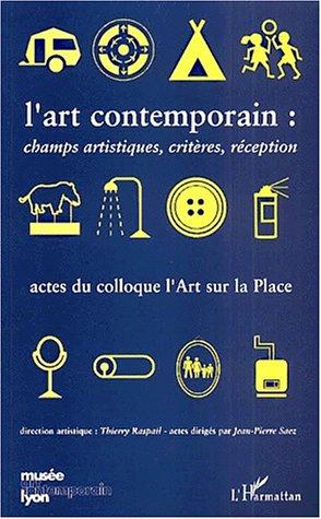 L'art contemporain. champs artistiques criteres rception. actes du colloques l'art sur la place