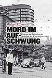 Mord im Aufschwung: Stuttgarter Verbrechen im Schatten des Wirtschaftswunders (Regionalgeschichte im GMEINER-Verlag)